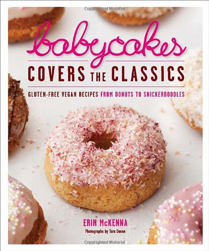 Babycakes Covers the Classics: Gluten-Free Vegan Recipes from Donuts to Snickerdoodles 9780307718303