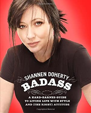 Badass: A Hard-Earned Guide to Living Life with Style and (the Right) Attitude 9780307591524
