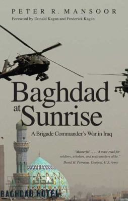 Baghdad at Sunrise: A Brigade Commander's War in Iraq 9780300158472