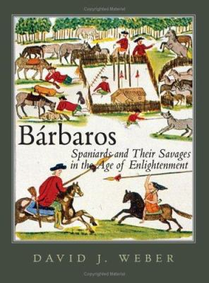 Barbaros: Spaniards and Their Savages in the Age of Enlightenment 9780300105018
