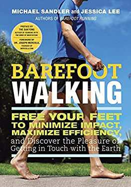 Barefoot Walking: Free Your Feet to Minimize Impact, Maximize Efficiency, and Discover the Pleasure of Getting in Touch with the Earth 9780307985910