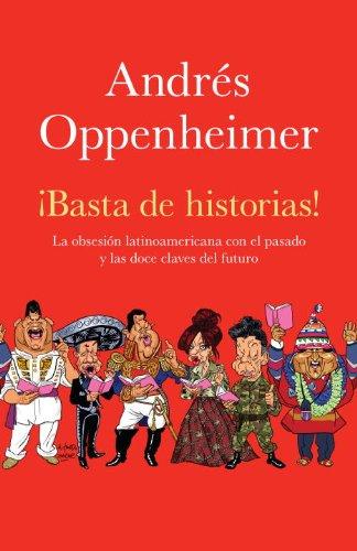 ?Basta de Historias!: La Obsesi?n Latinoamericana Con El Pasado y Las 12 Claves del Futuro 9780307743510
