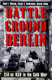 Battleground Berlin: CIA vs. KGB in the Cold War