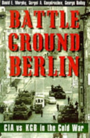 Battleground Berlin: CIA vs. KGB in the Cold War 9780300072334
