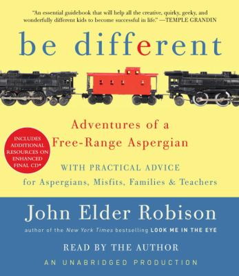 Be Different: Adventures of a Free-Range Aspergian with Practical Advice for Aspergians, Misfits, Families & Teachers 9780307881311