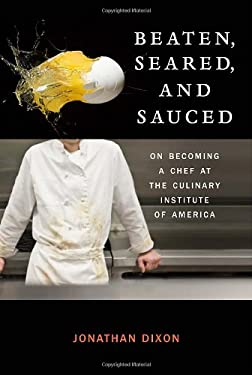 Beaten, Seared, and Sauced: On Becoming a Chef at the Culinary Institute of America 9780307589033