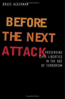 Before the Next Attack: Preserving Civil Liberties in an Age of Terrorism 9780300112894