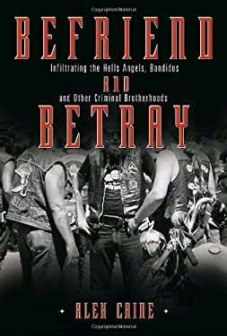 Befriend and Betray: Infiltrating the Hells Angels, Bandidos and Other Criminal Brotherhoods 9780307355942