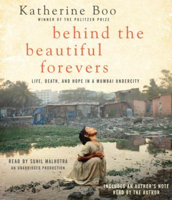 Behind the Beautiful Forevers: Life, Death, and Hope in a Mumbai Undercity 9780307934055