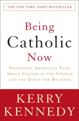 Being Catholic Now: Prominent Americans Talk about Change in the Church and the Quest for Meaning 9780307346858