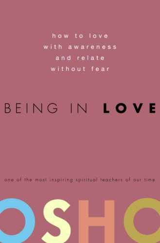 Being in Love: How to Love with Awareness and Relate Without Fear 9780307337900