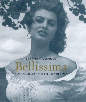 Bellissima: Feminine Beauty and the Idea of Italy 9780300123876