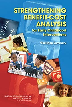 Strengthening Benefit-Cost Analysis for Early Childhood Interventions: Workshop Summary 9780309145633