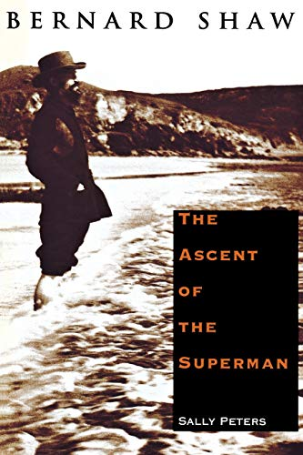 Bernard Shaw: The Ascent of the Superman 9780300075007