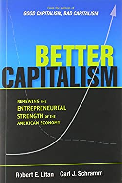 Better Capitalism: Renewing the Entrepreneurial Strength of the American Economy 9780300146783