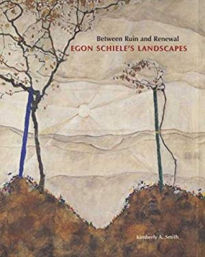 Between Ruin and Renewal: Egon Schiele's Landscapes 9780300097481