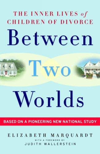 Between Two Worlds: The Inner Lives of Children of Divorce 9780307237101