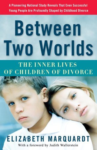 Between Two Worlds: The Inner Lives of Children of Divorce 9780307237118