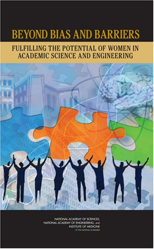 Beyond Bias and Barriers: Fulfilling the Potential of Women in Academic Science and Engineering 9780309100427