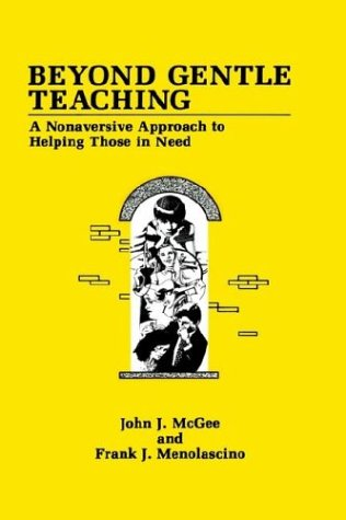 Beyond Gentle Teaching: A Nonaversive Approach to Helping Those in Need 9780306438561