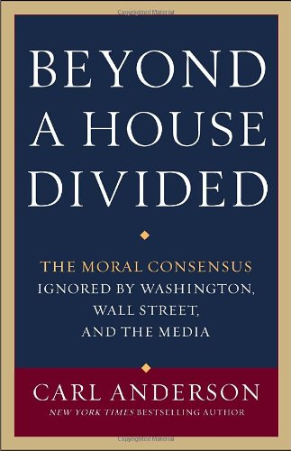Beyond a House Divided: The Moral Consensus Ignored by Washington, Wall Street, and the Media 9780307887740