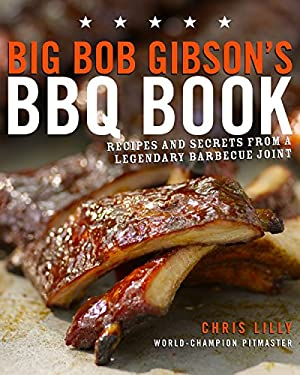 Big Bob Gibson's BBQ Book: Recipes and Secrets from a Legendary Barbecue Joint 9780307408112