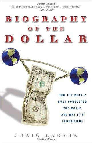 Biography of the Dollar: How the Mighty Buck Conquered the World and Why It's Under Siege 9780307339874