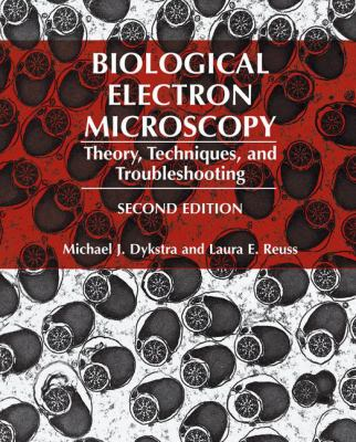 Biological Electron Microscopy: Theory, Techniques, and Troubleshooting 9780306442773