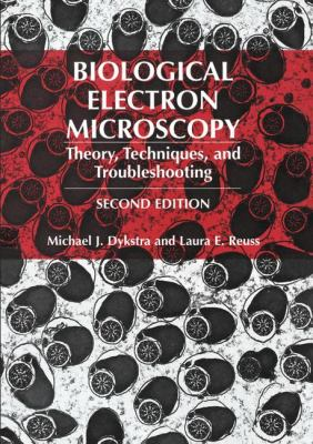 Biological Electron Microscopy: Theory, Techniques, and Troubleshooting 9780306477492