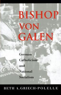 Bishop Von Galen: German Catholicism and National Socialism 9780300092233