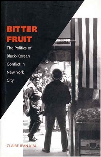 Bitter Fruit: The Politics of Black-Korean Conflict in New York City 9780300074062