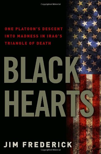 Black Hearts: One Platoon's Descent Into Madness in Iraq's Triangle of Death 9780307450753
