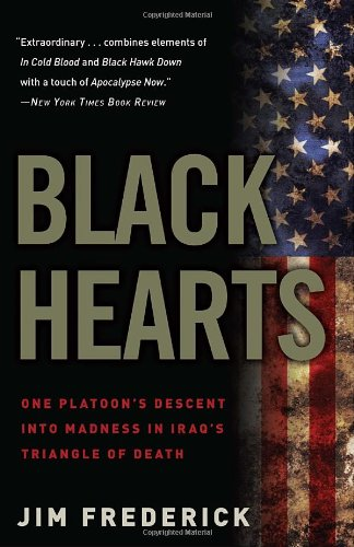 Black Hearts: One Platoon's Descent Into Madness in Iraq's Triangle of Death 9780307450760