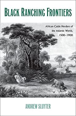 Black Ranching Frontiers: African Cattle Herders of the Atlantic World, 1500-1900 9780300179927