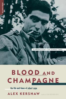 Blood and Champagne: The Life and Times of Robert Capa 9780306813566