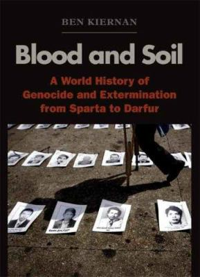 Blood and Soil: A World History of Genocide and Extermination from Sparta to Darfur 9780300100983