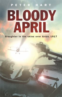Bloody April: Slaughter in the Skies Over Arras, 1917 9780304367191