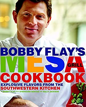 Bobby Flay's Mesa Grill Cookbook: Explosive Flavors from the Southwestern Kitchen 9780307351418
