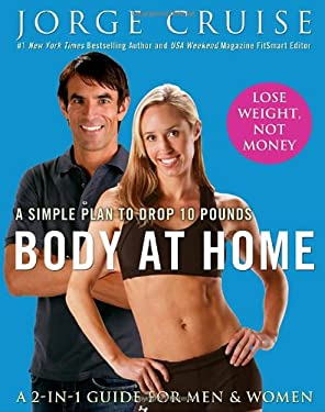 Body at Home: A Simple Plan to Drop 10 Pounds; A 2-In-1 Guide for Men & Women 9780307383334