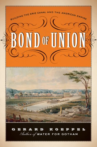 Bond of Union: Building the Erie Canal and the American Empire 9780306818271