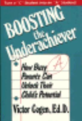Boosting the Underachiever: How Busy Parents Can Unlock Their Child's Potential 9780306435690