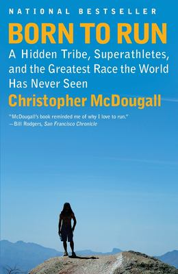 Born to Run: A Hidden Tribe, Superathletes, and the Greatest Race the World Has Never Seen 9780307279187