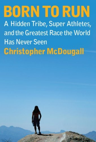Born to Run: A Hidden Tribe, Superathletes, and the Greatest Race the World Has Never Seen 9780307266309