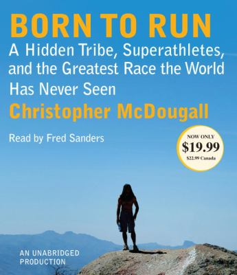 Born to Run: A Hidden Tribe, Superathletes, and the Greatest Race the World Has Never Seen 9780307914552
