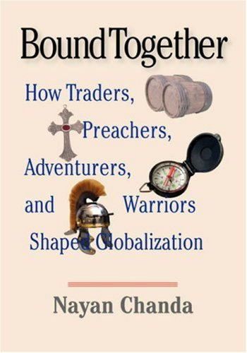 Bound Together: How Traders, Preachers, Adventurers, and Warriors Shaped Globalization 9780300130447