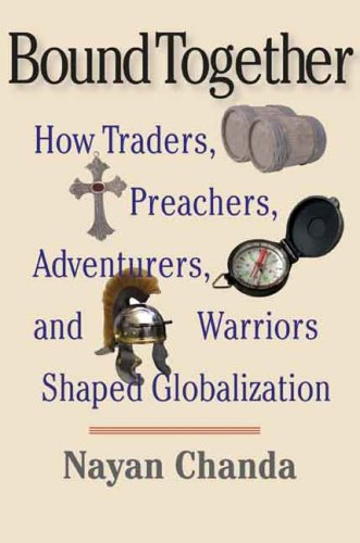 Bound Together: How Traders, Preachers, Adventurers, and Warriors Shaped Globalization 9780300112016