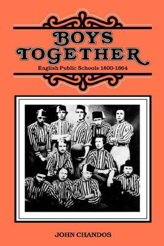 Boys Together: English Public Schools, 1800-1864 9780300032154