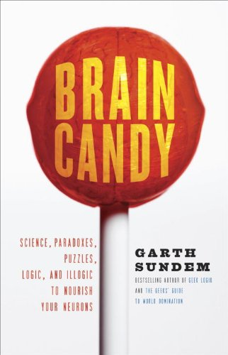 Brain Candy: Science, Paradoxes, Puzzles, Logic, and Illogic to Nourish Your Neurons 9780307588036