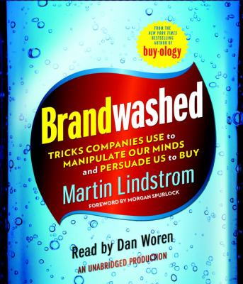 Brandwashed: Tricks Companies Use to Manipulate Our Minds and Persuade Us to Buy 9780307943330