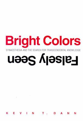 Bright Colors Falsely Seen: Synaesthesia and the Search for Transcendental Knowledge 9780300066197